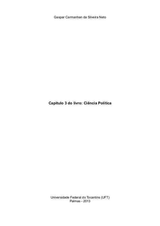 Gaspar Carmanhan da Silveira Neto  ! ! ! ! ! ! ! ! ! ! ! ! ! ! ! ! ! ! ! ! ! Capitulo 3 do livro: Ciência Política ! ! ! !...
