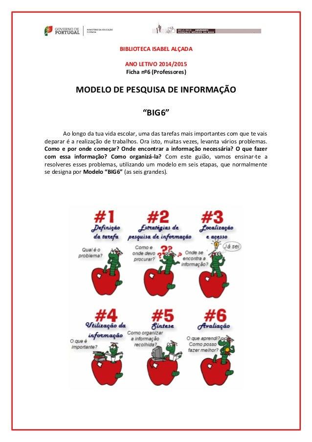 """BIBLIOTECA ISABEL ALÇADA ANO LETIVO 2014/2015 Ficha nº6 (Professores) MODELO DE PESQUISA DE INFORMAÇÃO """"BIG6"""" Ao longo da ..."""