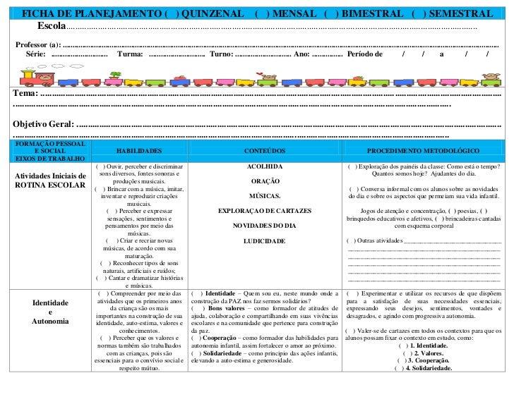FICHA DE PLANEJAMENTO ( ) QUINZENAL ( ) MENSAL ( ) BIMESTRAL ( ) SEMESTRAL      Escola.......................................