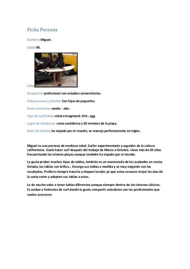 Ficha Persona Nombre: Miguel. Edad: 40.  Foto: Ocupación: profesional con estudios universitarios. Vida personal y familia...