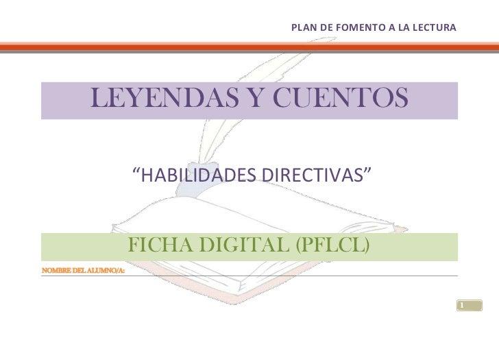 """LEYENDAS Y CUENTOS<br /> """"HABILIDADES DIRECTIVAS""""<br />FICHA DIGITAL (PFLCL) <br />NOMBRE DEL ALUMNO/A: <br />ORIENTACIONE..."""