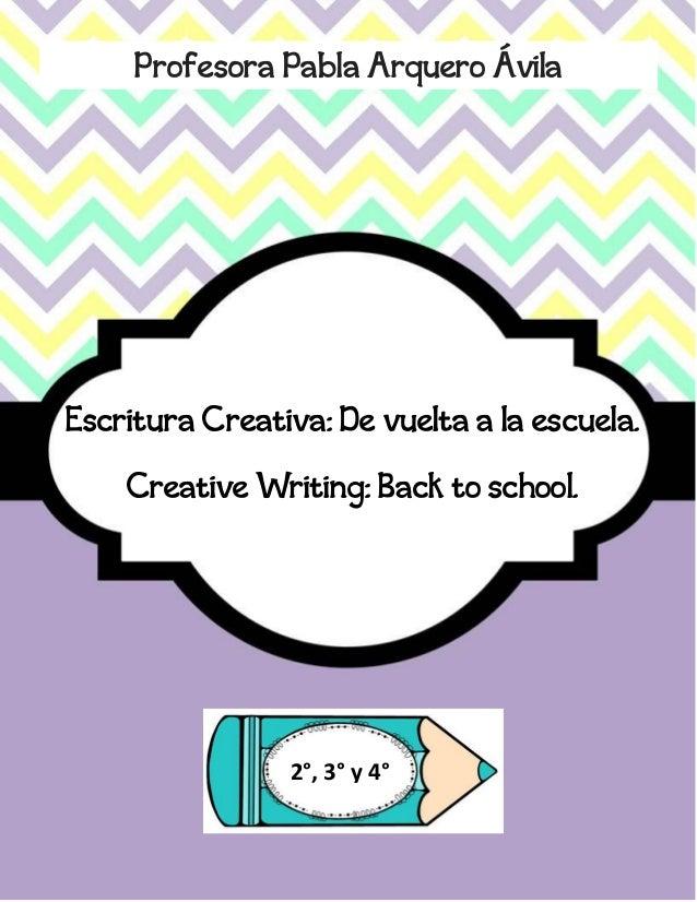 Profesora Pabla Arquero Ávila Escritura Creativa: De vuelta a la escuela. Creative Writing: Back to school. 2°, 3° y 4°