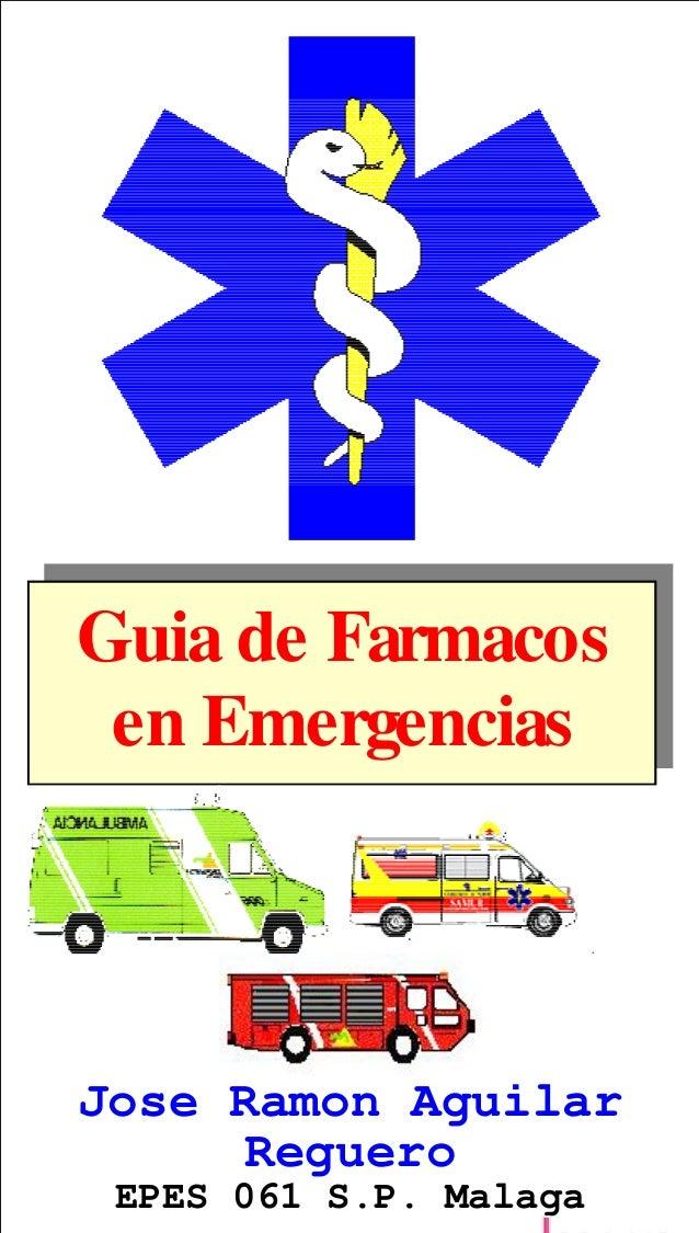 -RVH5DPRQ$JXLODU(3(6630DODJD  Guia de Farmacos en Emergencias Jose Ramon Aguilar Reguero EPES 061 S.P. Malaga