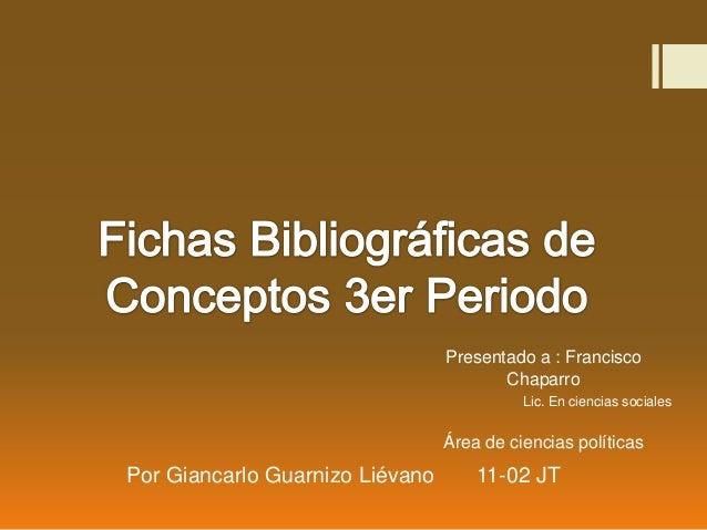 Por Giancarlo Guarnizo Liévano 11-02 JT Presentado a : Francisco Chaparro Lic. En ciencias sociales Área de ciencias polít...