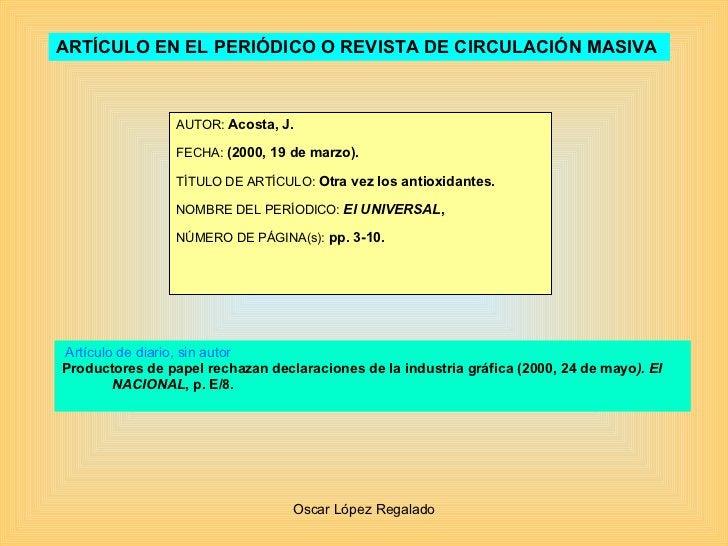 ARTÍCULO EN EL PERIÓDICO O REVISTA DE CIRCULACIÓN MASIVA   AUTOR:  Acosta, J. FECHA:  (2000, 19 de marzo). TÍTULO DE ARTÍC...