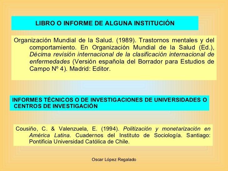LIBRO O INFORME DE ALGUNA INSTITUCIÓN <ul><li>Organización Mundial de la Salud. (1989). Trastornos mentales y del comporta...