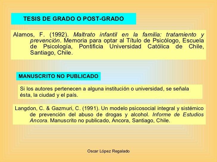 TESIS DE GRADO O POST-GRADO <ul><li>Alamos, F. (1992).  Maltrato infantil en la familia: tratamiento y prevención . Memori...