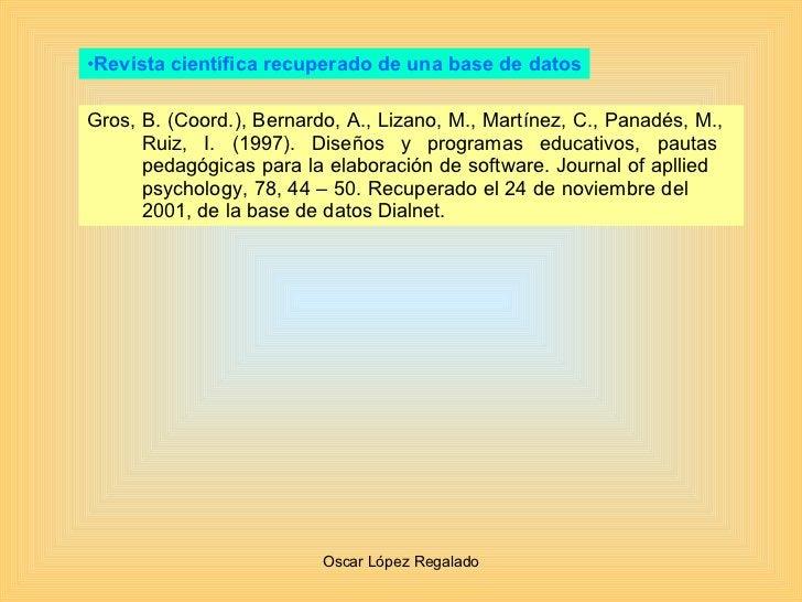 <ul><li>Revista científica recuperado de una base de datos </li></ul>Gros, B. (Coord.), Bernardo, A., Lizano, M., Martínez...