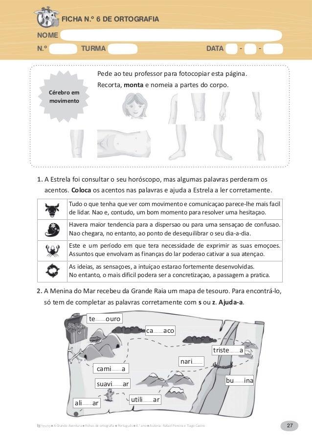 NOME N.º TURMA DATA - - A Grande Aventura Português 4.° ano Autoria: Rafael Pereira e Tiago Castro 27 FICHA N.º 6 DE ORTOG...