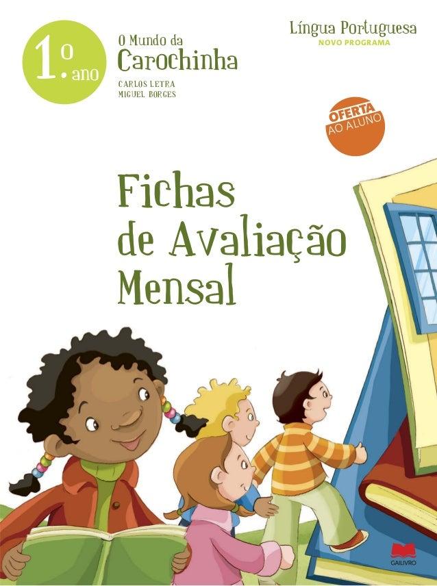 O Mundo da Carochinha Língua Portuguesa 1.ano o Fichas de Avaliação Mensal CARLOS LETRA MIGUEL BORGES OFERTA AO ALUNO NOVO...
