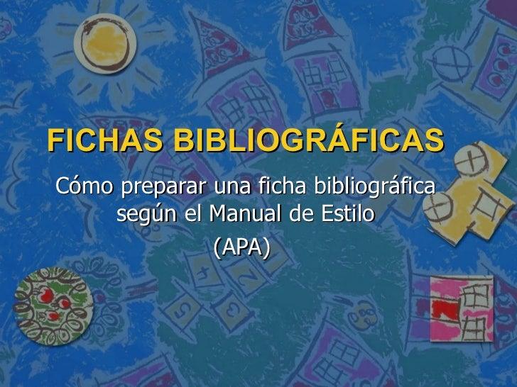 FICHAS BIBLIOGRÁFICAS Cómo preparar una ficha bibliográfica según el Manual de Estilo (APA)