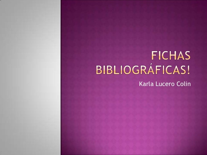 FICHAS BIBLIOGRáFICAS!<br />Karla Lucero Colin<br />