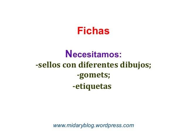 Fichas Necesitamos: -sellos con diferentes dibujos; -gomets; -etiquetas  www.midaryblog.wordpress.com