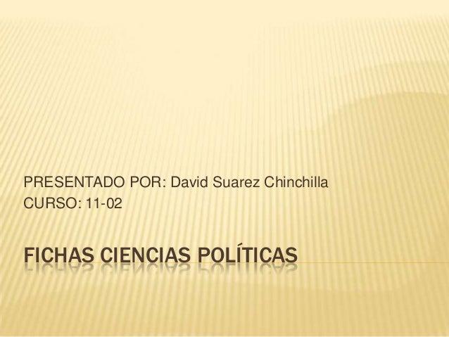 FICHAS CIENCIAS POLÍTICAS PRESENTADO POR: David Suarez Chinchilla CURSO: 11-02