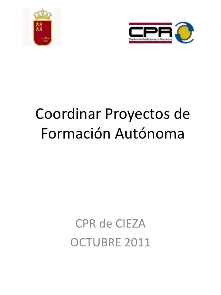 Coordinar Proyectos de Formación Autónoma     CPR de CIEZA    OCTUBRE 2011