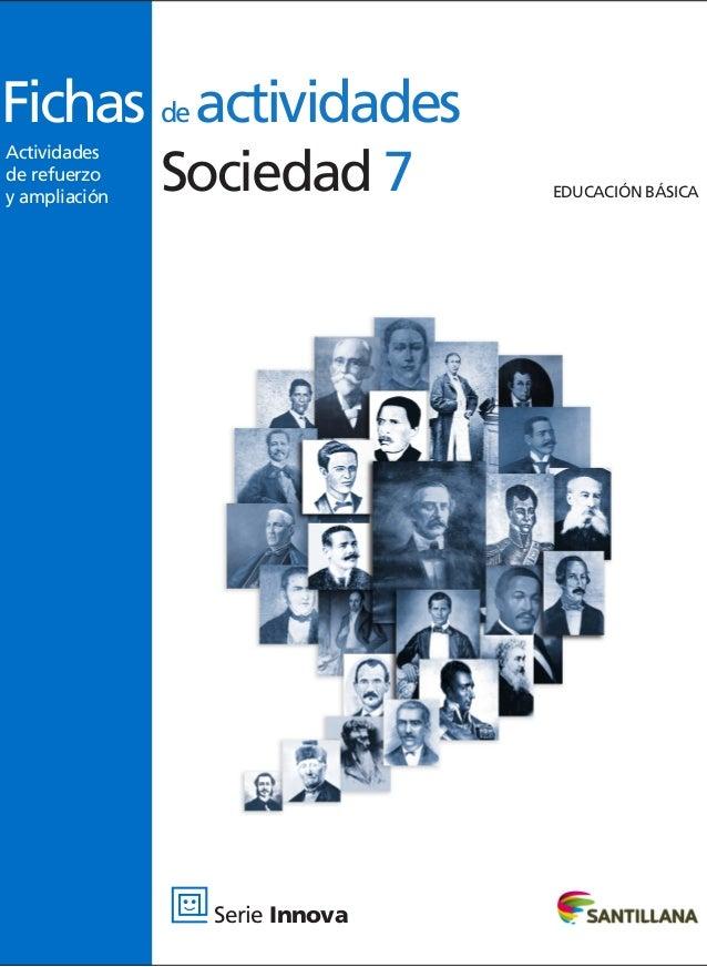 Fichas de actividades Sociedad 7 Actividades de refuerzo y ampliación  Serie Innova  EDUCACIÓN BÁSICA