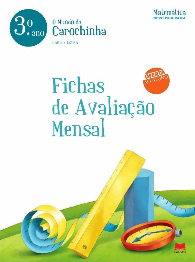 O Mundo da Carochinha Matemática 3.ano o Fichas de Avaliação Mensal CARLOS LETRA OFERTA AO ALUNO NOVO PROGRAMA