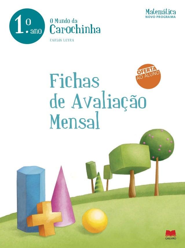 o Mundo da Carochinha Matemática 1.ano o www.leya.com www.gailivro.pt ISBN 978-989-557-726-2 Este caderno de Fichas de ava...