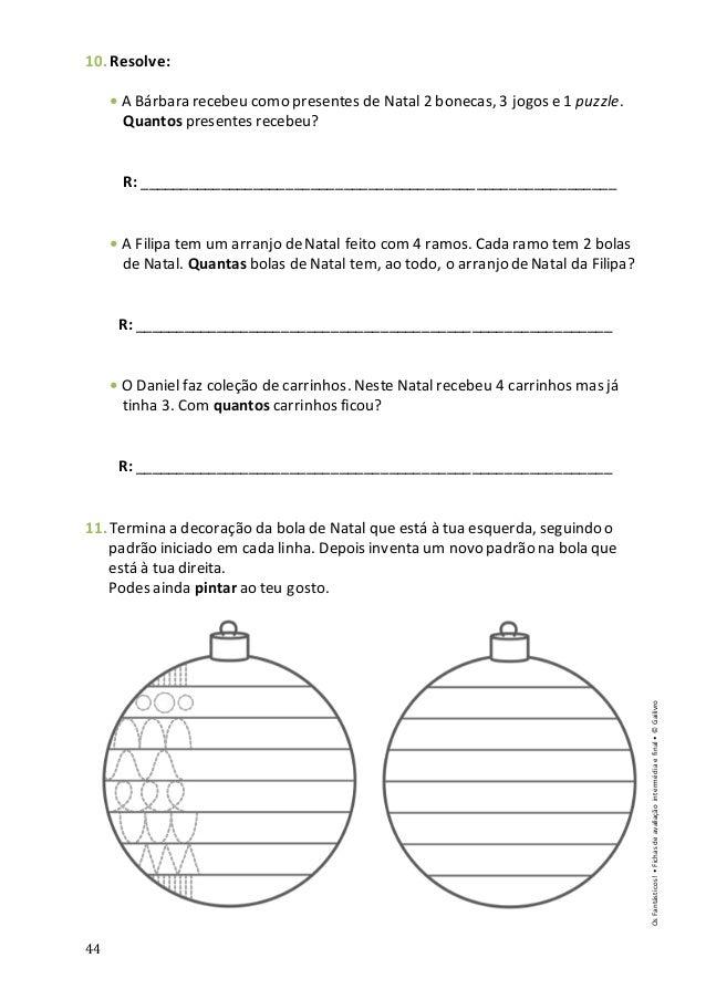 44 10. Resolve: • A Bárbara recebeu como presentes de Natal 2 bonecas, 3 jogos e 1 puzzle. Quantos presentes recebeu? R: _...