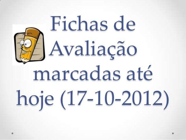 Fichas de   Avaliação marcadas atéhoje (17-10-2012)
