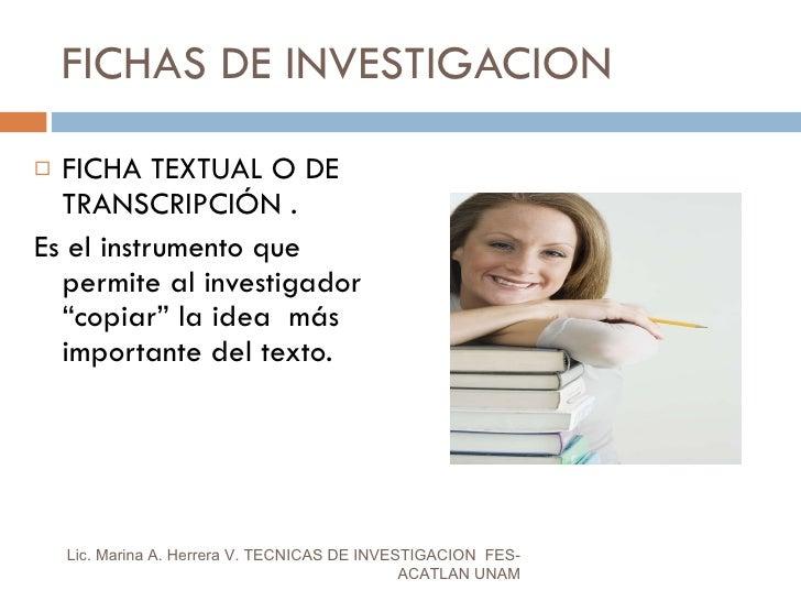 FICHAS DE INVESTIGACION <ul><li>FICHA TEXTUAL O DE TRANSCRIPCIÓN . </li></ul><ul><li>Es el instrumento que permite al inve...
