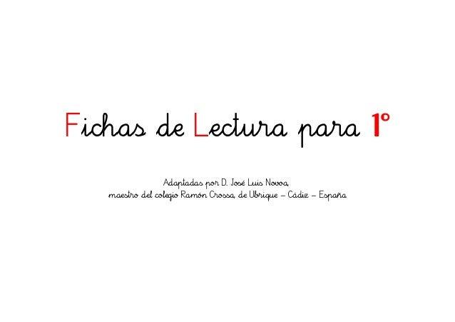 Fichas de Lectura para 1º Adaptadas por D. José Luis Novoa, maestro del colegio Ramón Crossa, de Ubrique Cádiz España– –