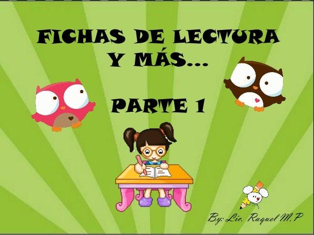 FICHAS DE LECTURA Y MÁS… PARTE 1 By: Lic. Raquel M.P