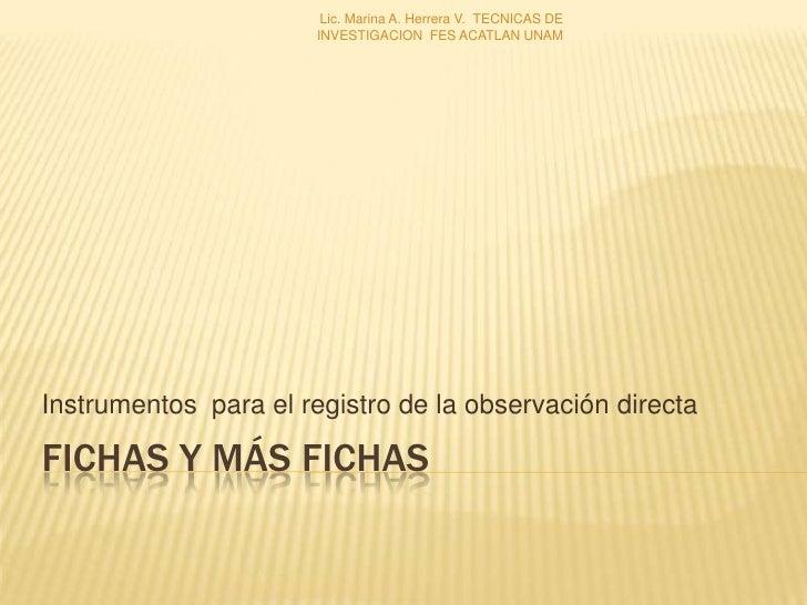 Lic. Marina A. Herrera V. TECNICAS DE                       INVESTIGACION FES ACATLAN UNAMInstrumentos para el registro de...