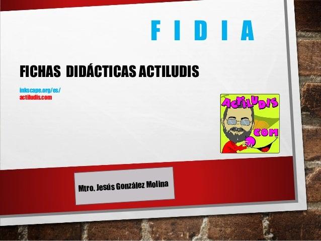 FICHAS DIDÁCTICAS ACTILUDIS inkscape.org/es/ actiludis.com F I D I A Mtro. Jesús González Molina