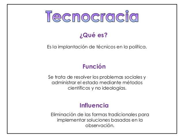 ¿Qué es?  Es la implantación de técnicos en la política.  Función  Se trata de resolver los problemas sociales y  administ...