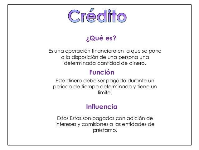 ¿Qué es?  Es una operación financiera en la que se pone  a la disposición de una persona una  determinada cantidad de dine...
