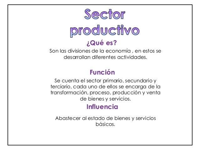 ¿Qué es?  Son las divisiones de la economía , en estos se  desarrollan diferentes actividades.  Función  Se cuenta el sect...