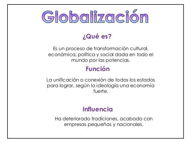¿Qué es?  Es un proceso de transformación cultural,  económica, política y social dada en todo el  mundo por las potencias...