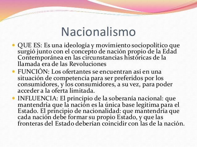 Nacionalismo   QUE ES: Es una ideología y movimiento sociopolítico que  surgió junto con el concepto de nación propio de ...