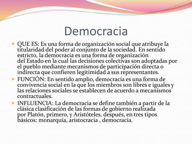Democracia   QUE ES: Es una forma de organización social que atribuye la  titularidad del poder al conjunto de la socieda...
