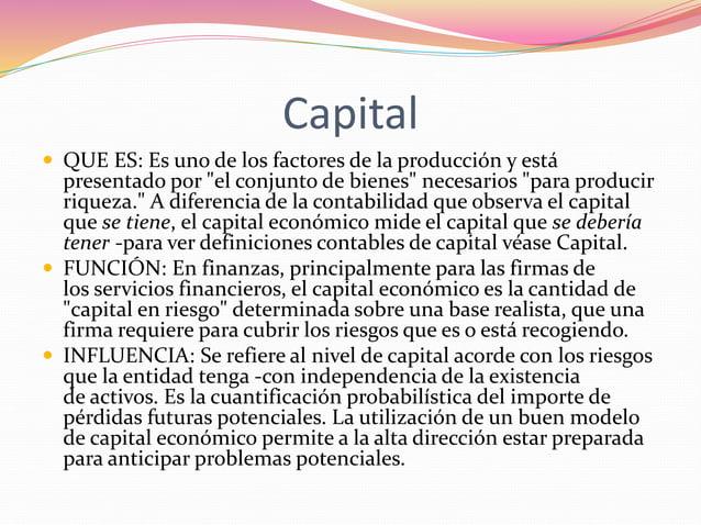"""Capital   QUE ES: Es uno de los factores de la producción y está  presentado por """"el conjunto de bienes"""" necesarios """"para..."""
