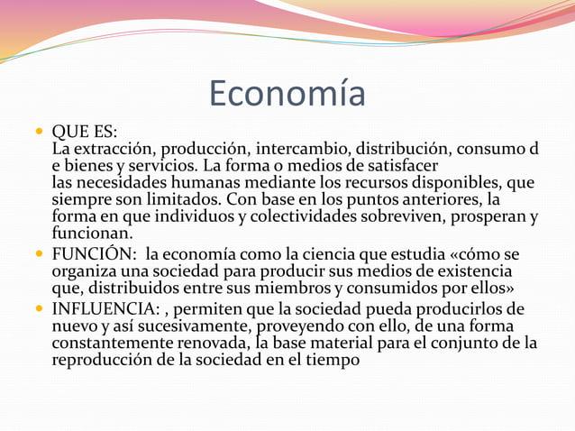 Economía   QUE ES:  La extracción, producción, intercambio, distribución, consumo d  e bienes y servicios. La forma o med...