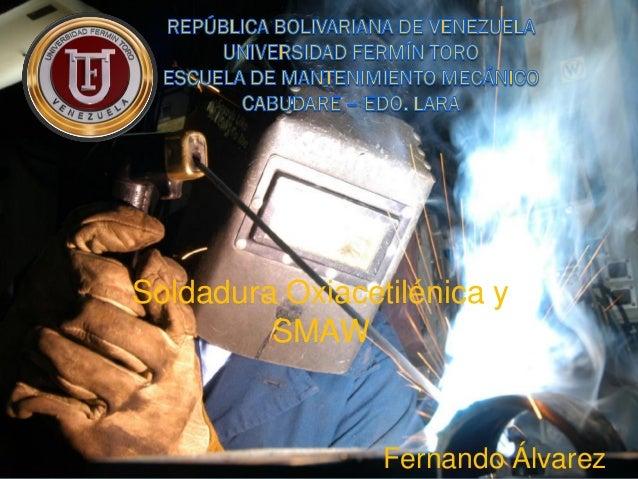 Soldadura Oxiacetilénica y SMAW  Fernando Álvarez
