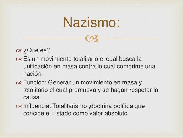 Nazismo:     ¿Que es?   Es un movimiento totalitario el cual busca la  unificación en masa contra lo cual comprime una ...
