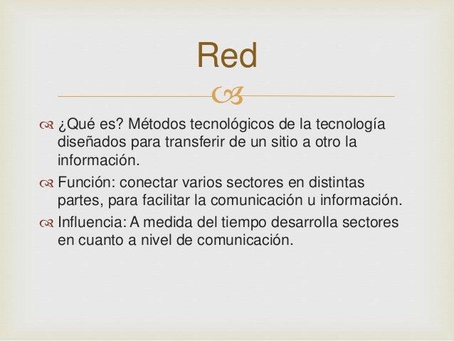 Red     ¿Qué es? Métodos tecnológicos de la tecnología  diseñados para transferir de un sitio a otro la  información.  ...