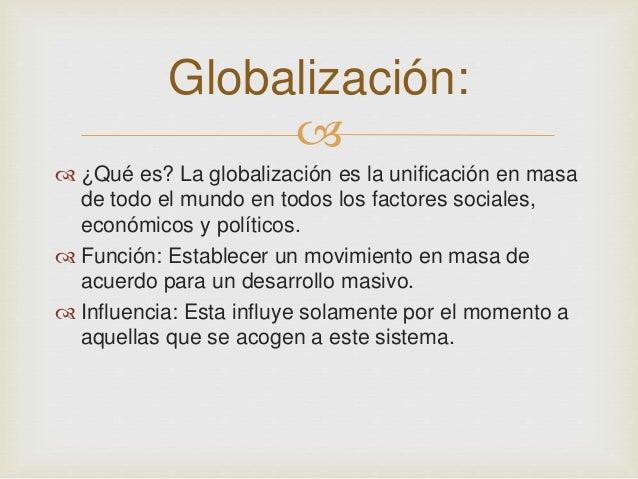 Globalización:     ¿Qué es? La globalización es la unificación en masa  de todo el mundo en todos los factores sociales,...