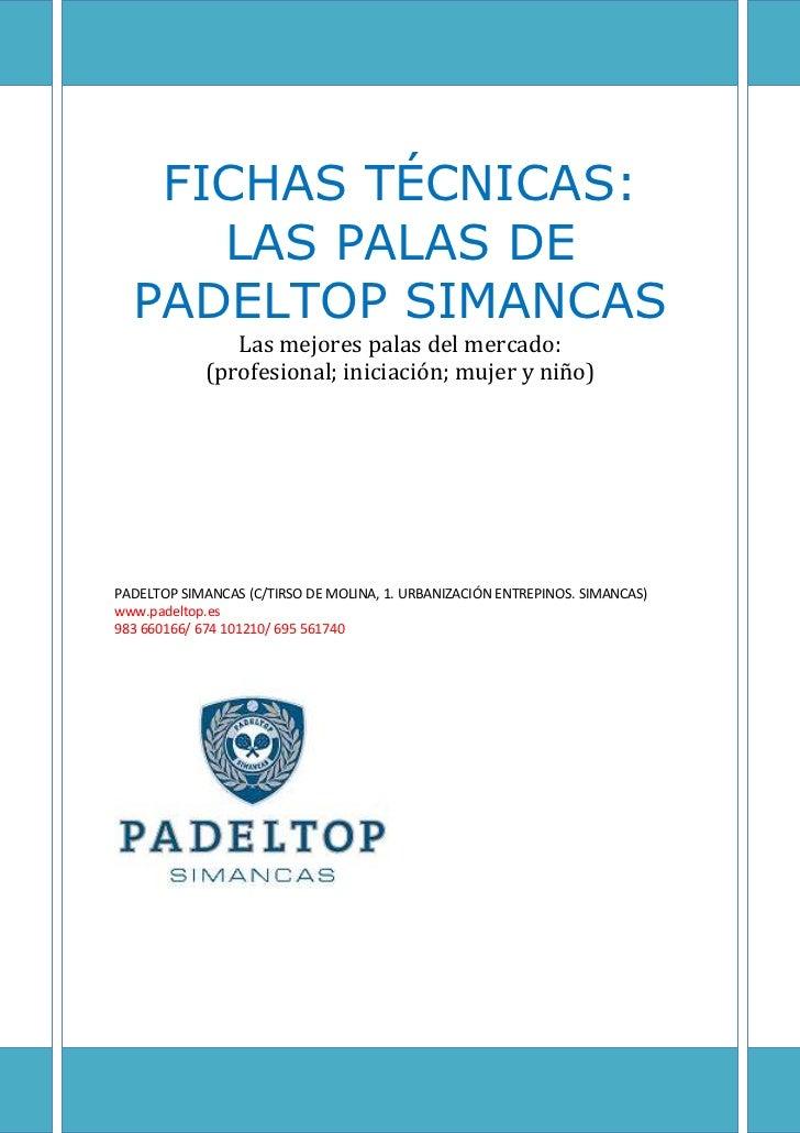 FICHAS TÉCNICAS:     LAS PALAS DE  PADELTOP SIMANCAS               Las mejores palas del mercado:            (profesional;...
