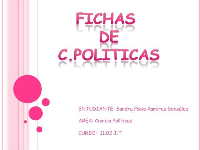 ENTUDIANTE: Sandra Paola Ramírez González AREA: Ciencia Políticas CURSO: 11.02 J.T