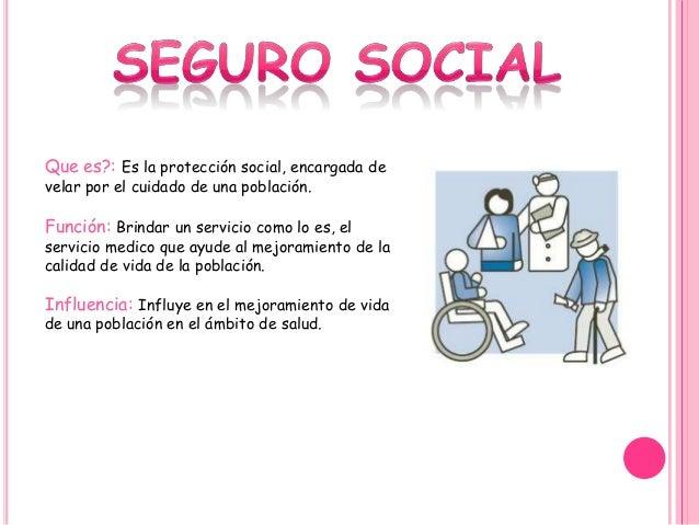 Que es?: Es la protección social, encargada de velar por el cuidado de una población. Función: Brindar un servicio como lo...