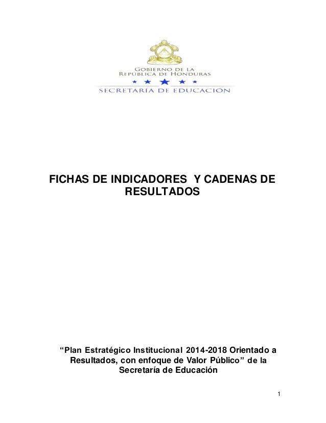 """1 FICHAS DE INDICADORES Y CADENAS DE RESULTADOS """"Plan Estratégico Institucional 2014-2018 Orientado a Resultados, con enfo..."""