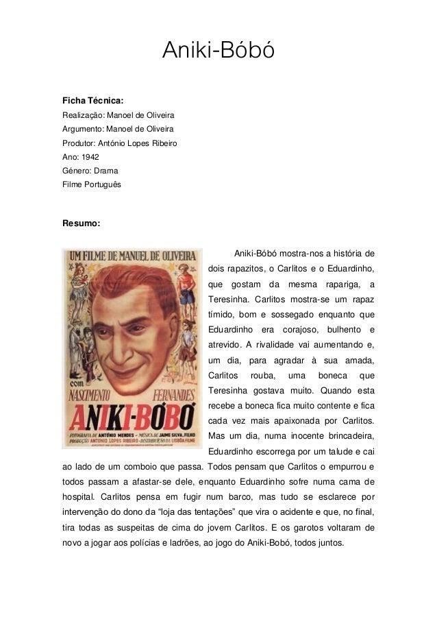 Aniki-BóbóFicha Técnica:Realização: Manoel de OliveiraArgumento: Manoel de OliveiraProdutor: António Lopes RibeiroAno: 194...