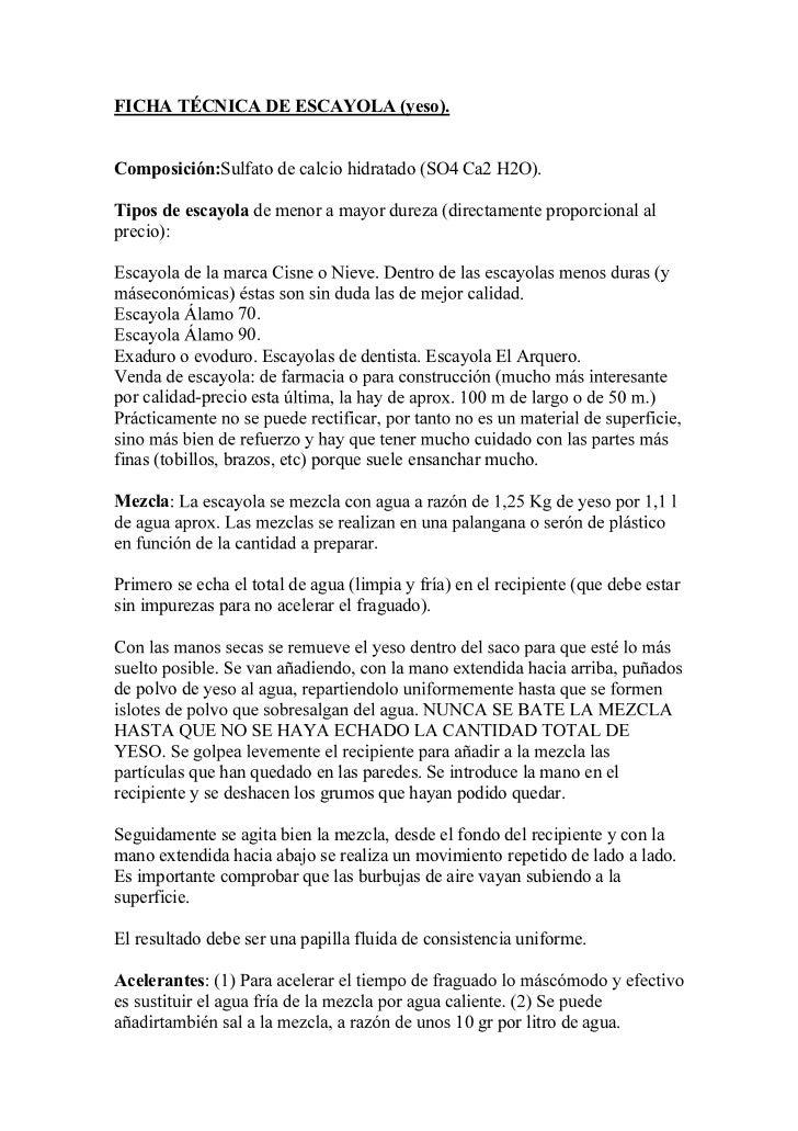 FICHA TÉCNICA DE ESCAYOLA (yeso).Composición:Sulfato de calcio hidratado (SO4 Ca2 H2O).Tipos de escayola de menor a mayor ...
