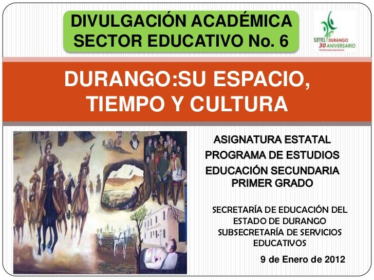 DIVULGACIÓN ACADÉMICASECTOR EDUCATIVO No. 6DURANGO:SU ESPACIO, TIEMPO Y CULTURA              ASIGNATURA ESTATAL           ...