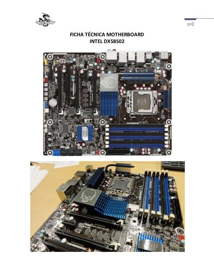 FICHA TÉCNICA MOTHERBOARDINTEL DX58S02<br />Intel está derribando barreras en lo que hace al desempeño y el ancho de banda...
