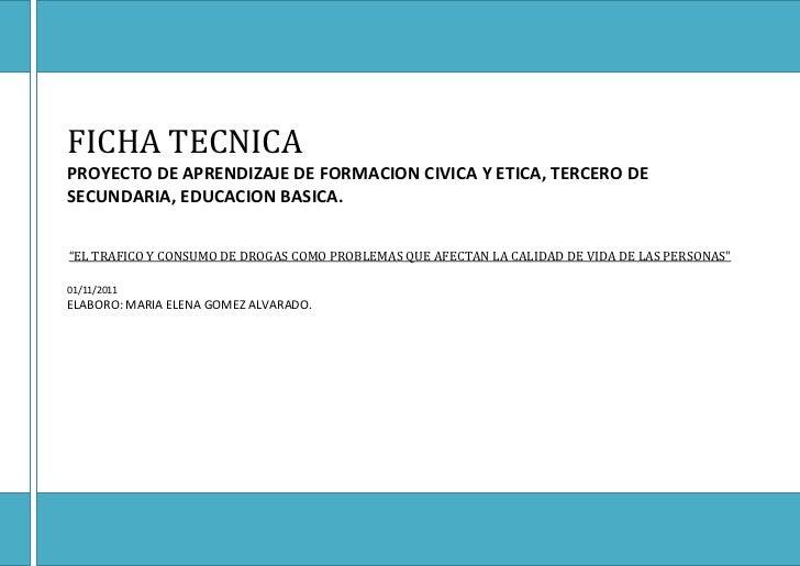 """FICHA TECNICAPROYECTO DE APRENDIZAJE DE FORMACION CIVICA Y ETICA, TERCERO DESECUNDARIA, EDUCACION BASICA.""""EL TRAFICO Y CON..."""